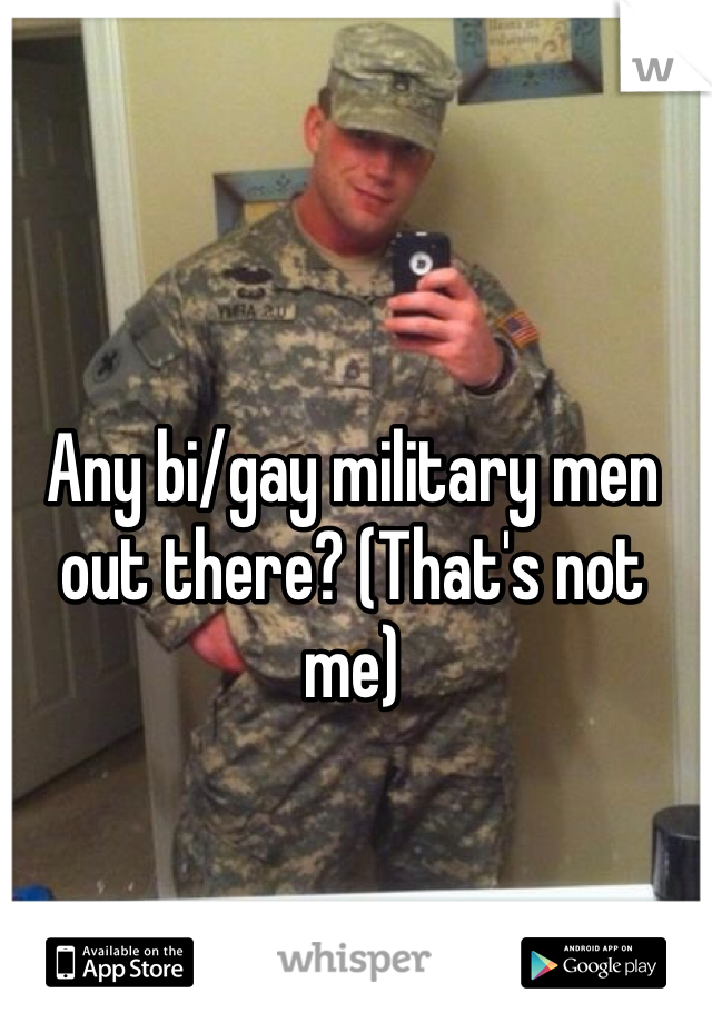 Any bi/gay military men out there? (That's not me)