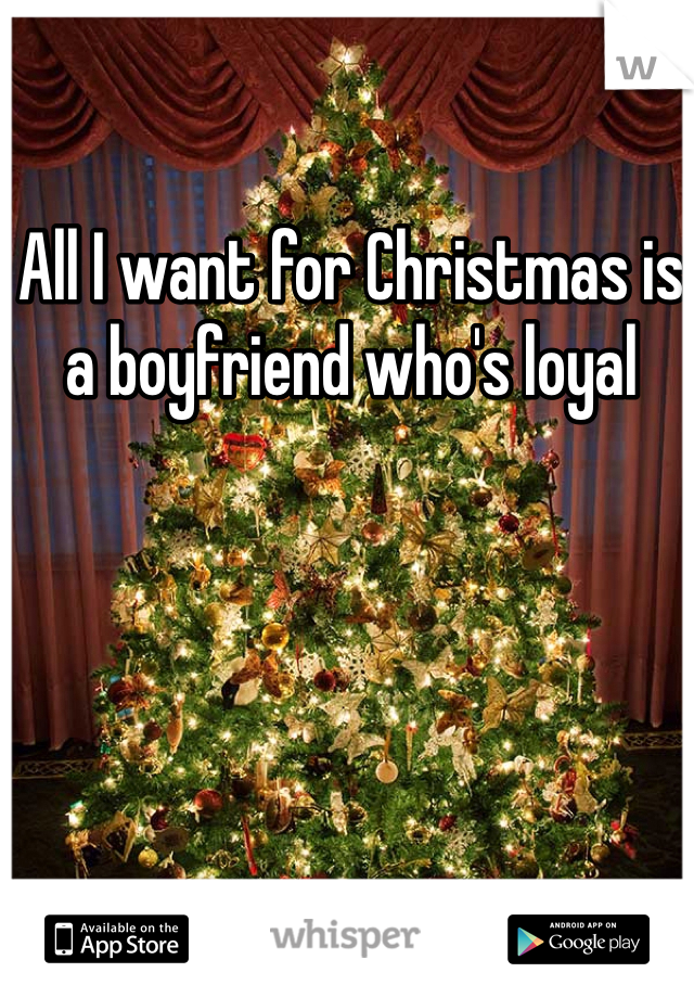 All I want for Christmas is a boyfriend who's loyal