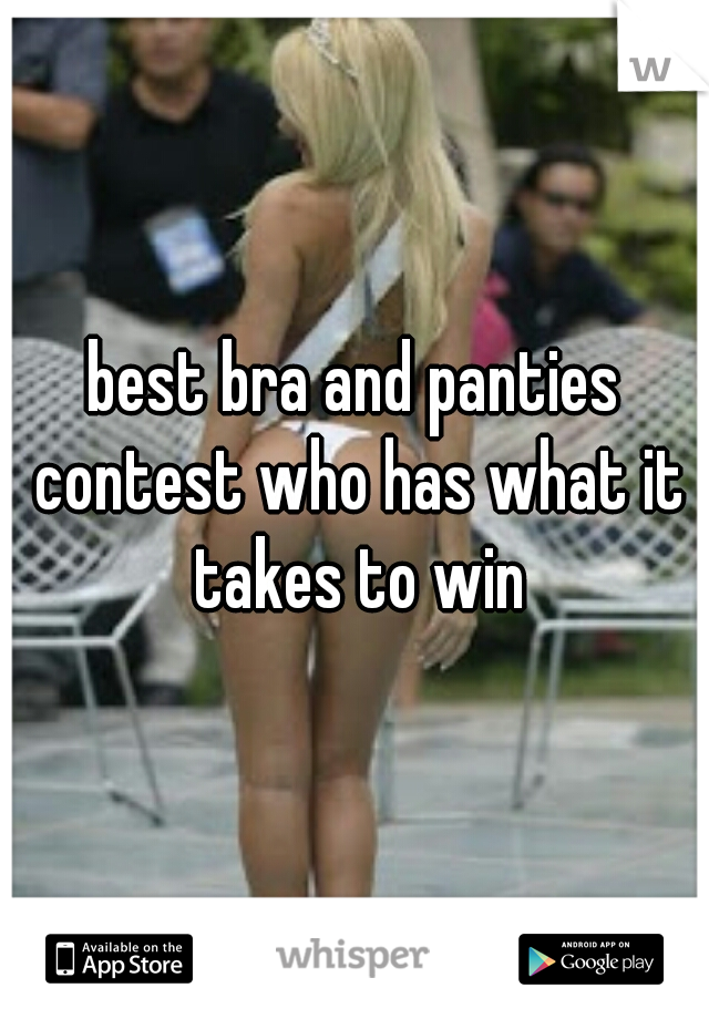 best bra and panties contest who has what it takes to win
