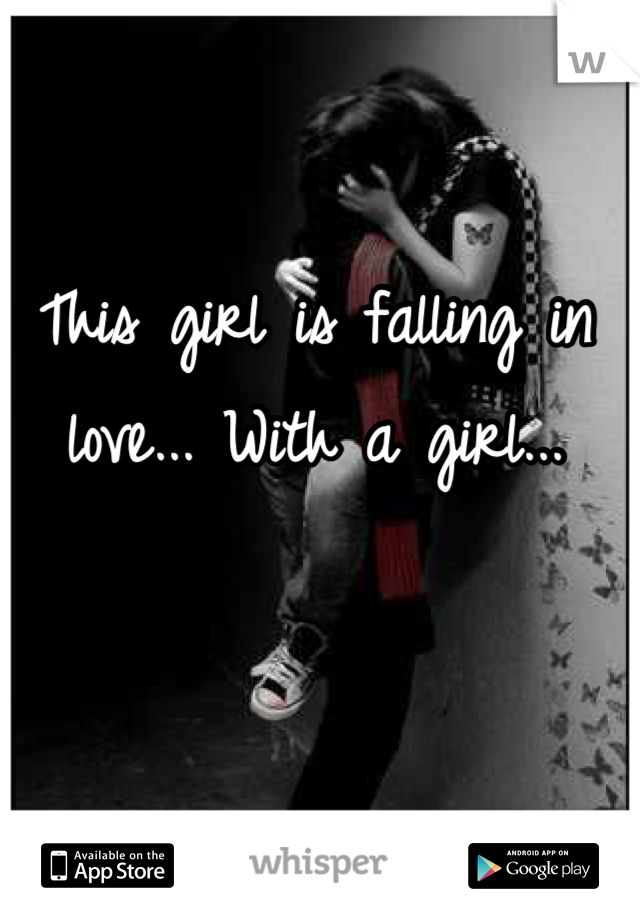 This girl is falling in love... With a girl...
