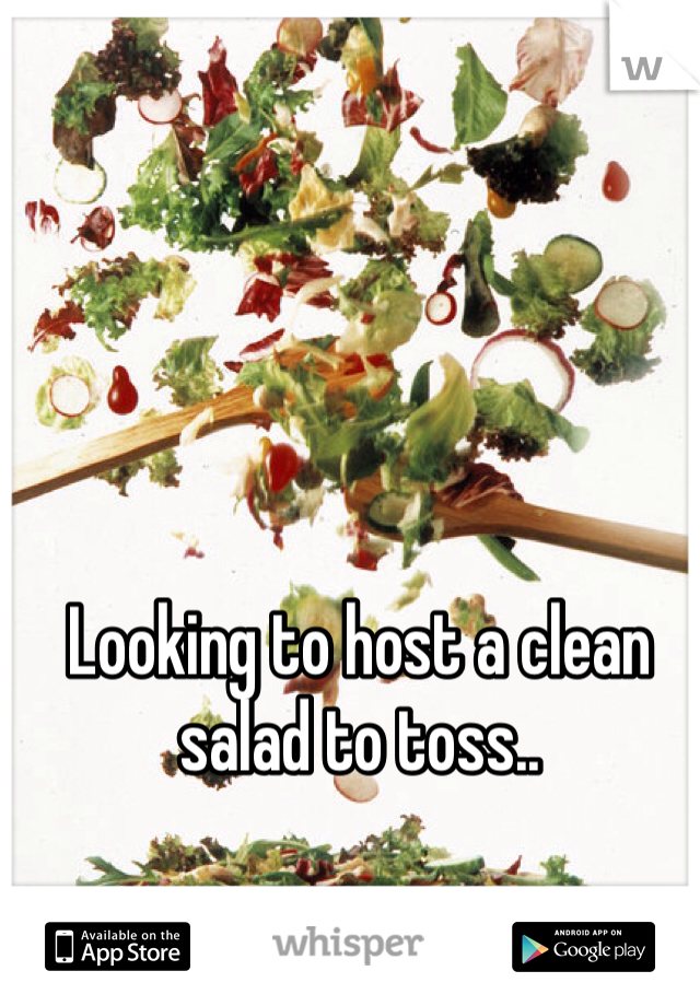 Looking to host a clean salad to toss..