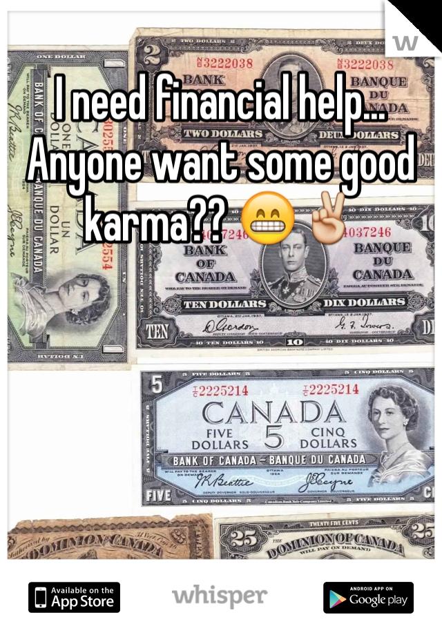 I need financial help... Anyone want some good karma?? 😁✌️