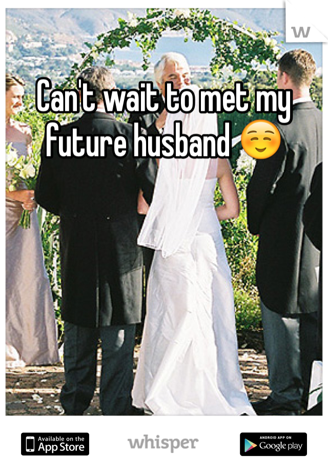 Can't wait to met my future husband ☺️