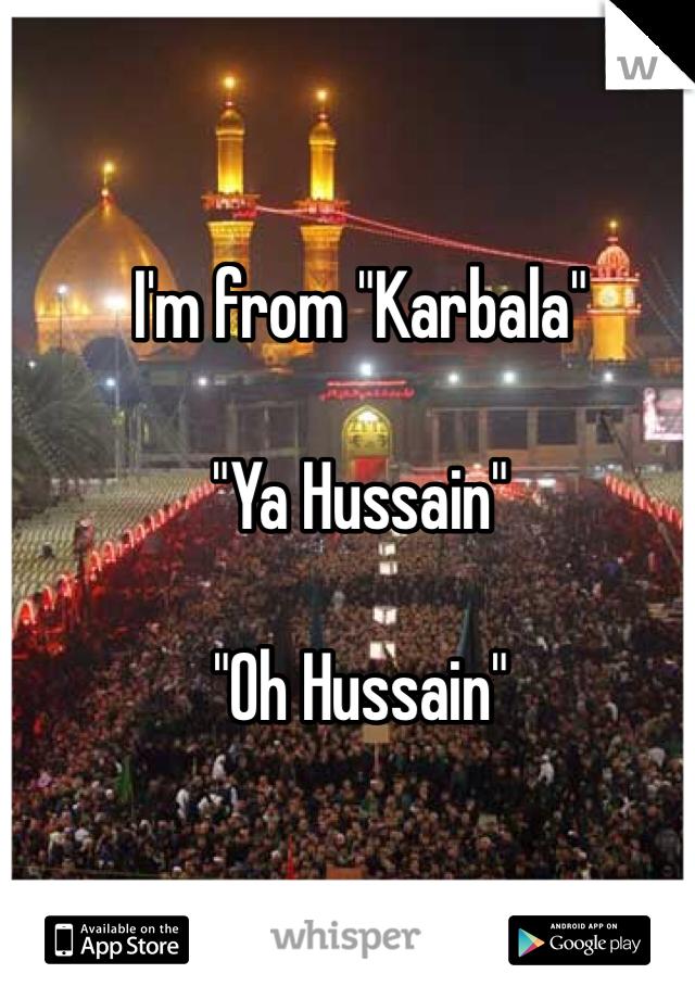 """I'm from """"Karbala""""  """"Ya Hussain""""   """"Oh Hussain"""""""