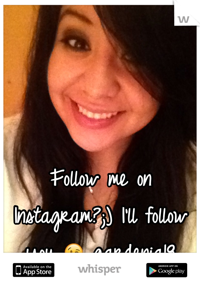 Follow me on Instagram?;) I'll follow you 😘 gardenia18
