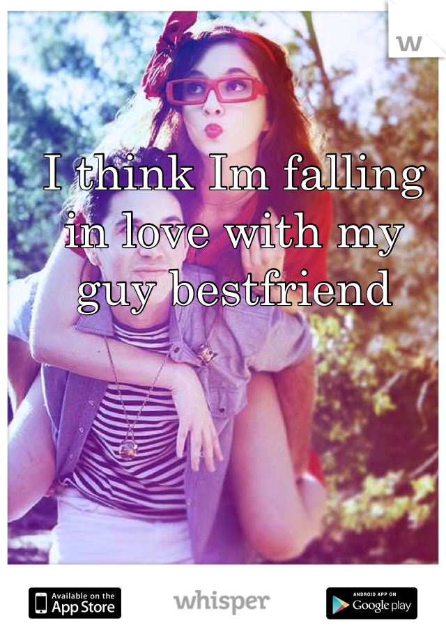 I think Im falling in love with my guy bestfriend