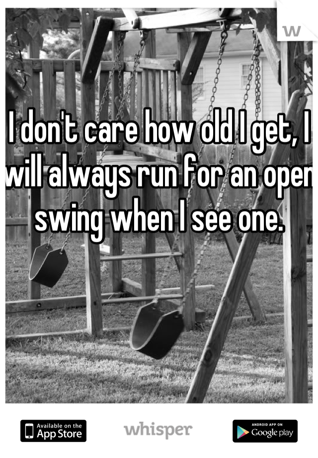 I don't care how old I get, I will always run for an open swing when I see one.