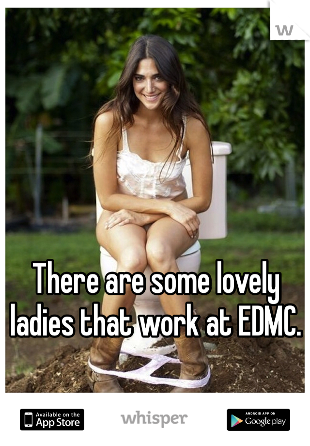 There are some lovely ladies that work at EDMC.