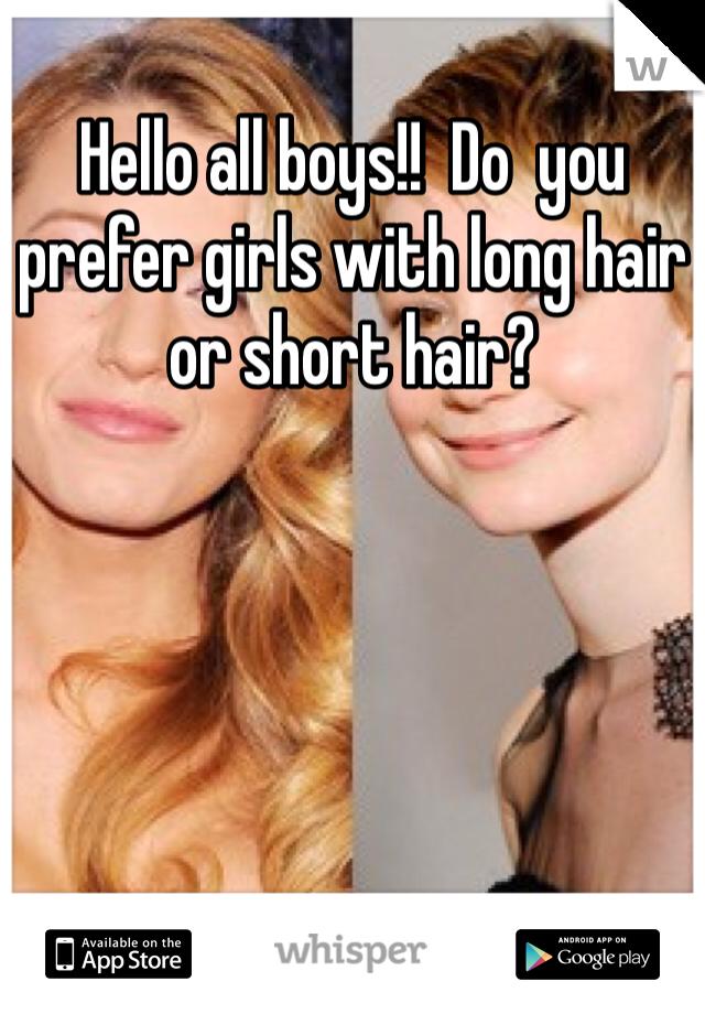 Hello all boys!!  Do  you prefer girls with long hair or short hair?