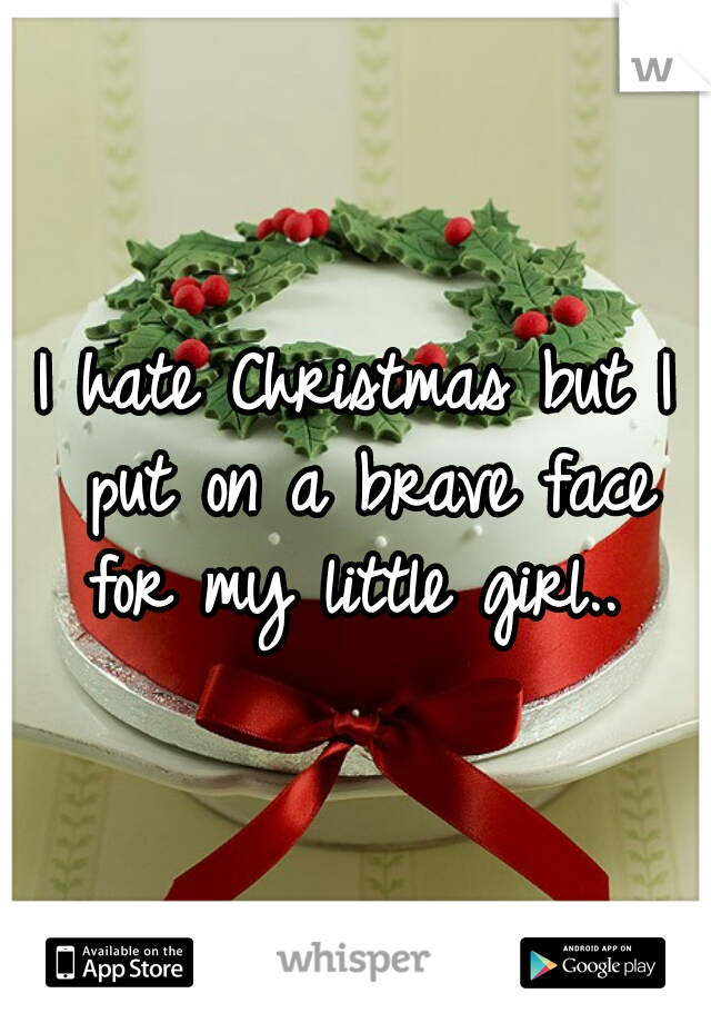 I hate Christmas but I put on a brave face for my little girl..