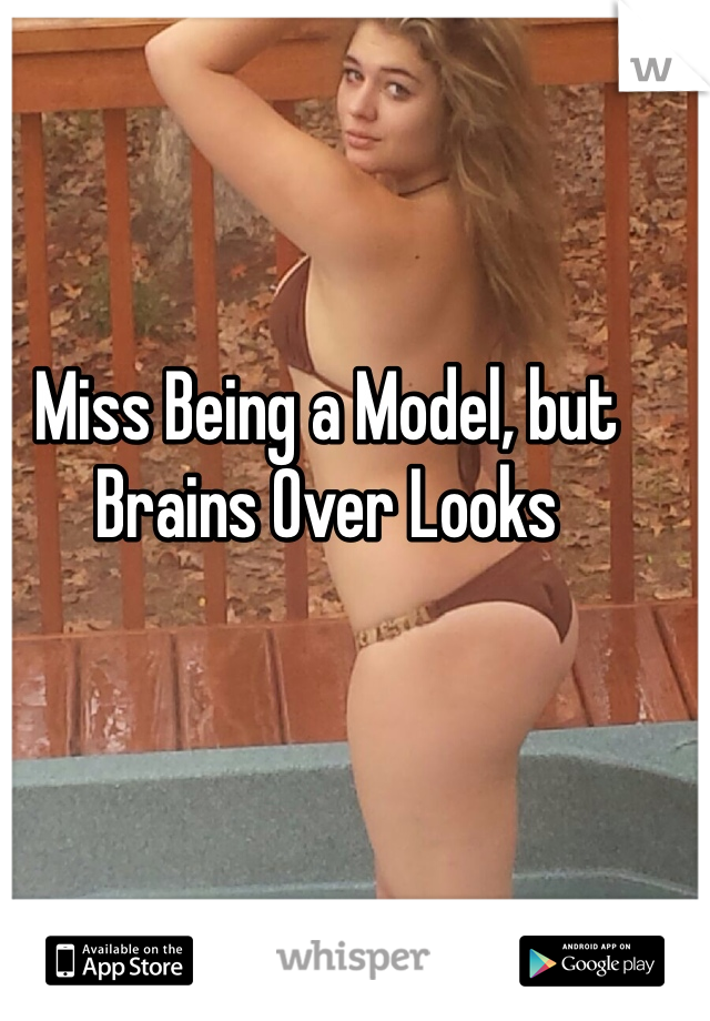 Miss Being a Model, but Brains Over Looks