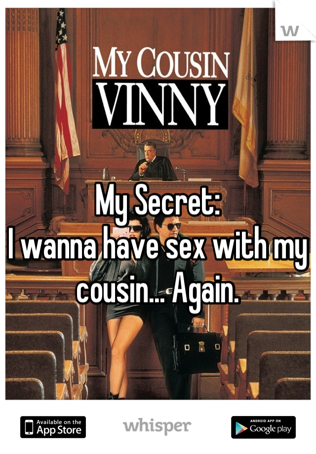 My Secret: I wanna have sex with my cousin... Again.