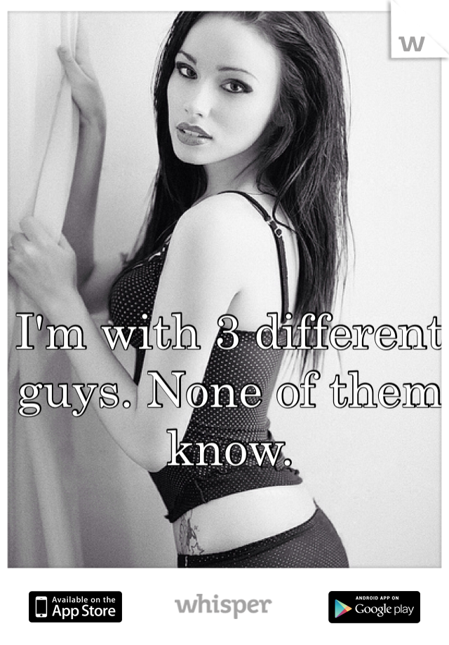 I'm with 3 different guys. None of them know.