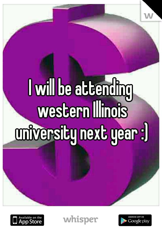 I will be attending western Illinois university next year :)
