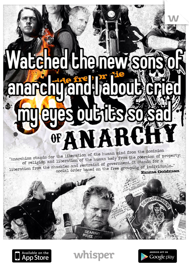 Watched the new sons of anarchy and I about cried my eyes out its so sad