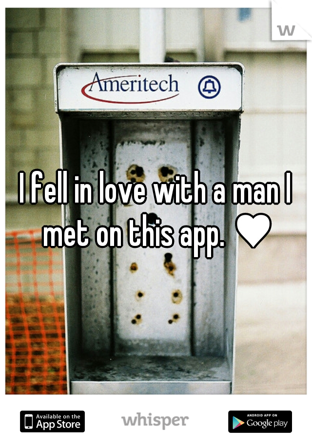 I fell in love with a man I met on this app. ♥