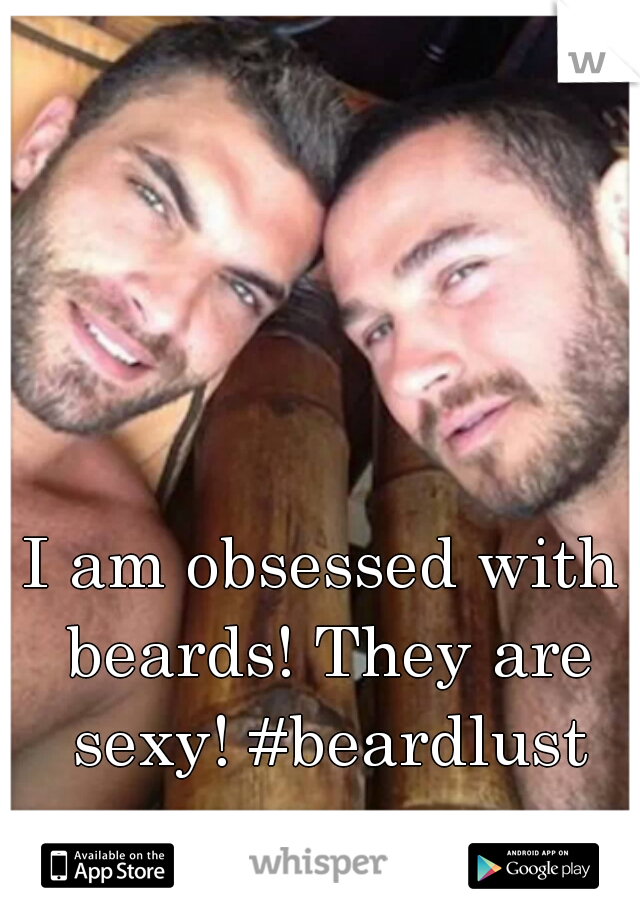 I am obsessed with beards! They are sexy! #beardlust