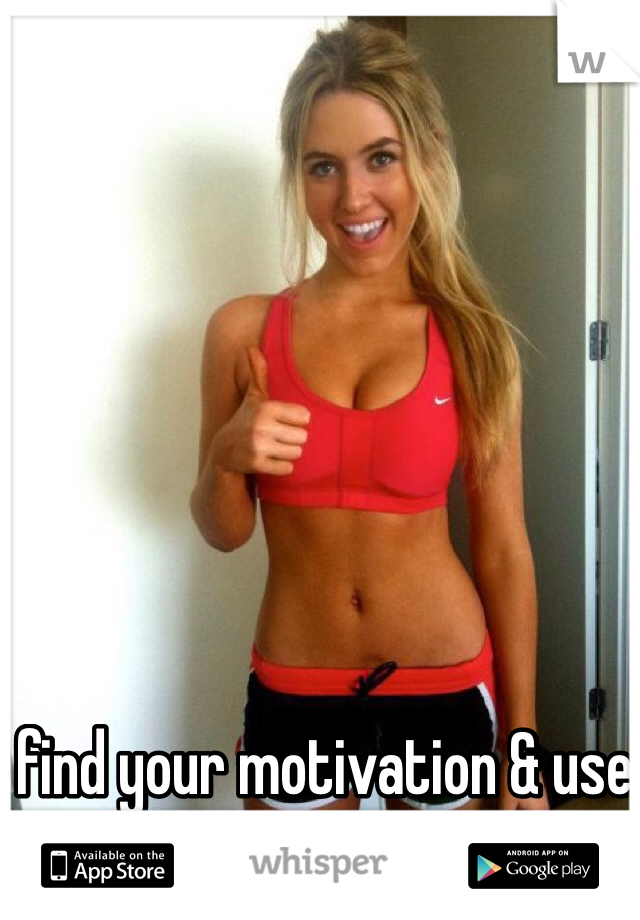 find your motivation & use it to your advantage.💪
