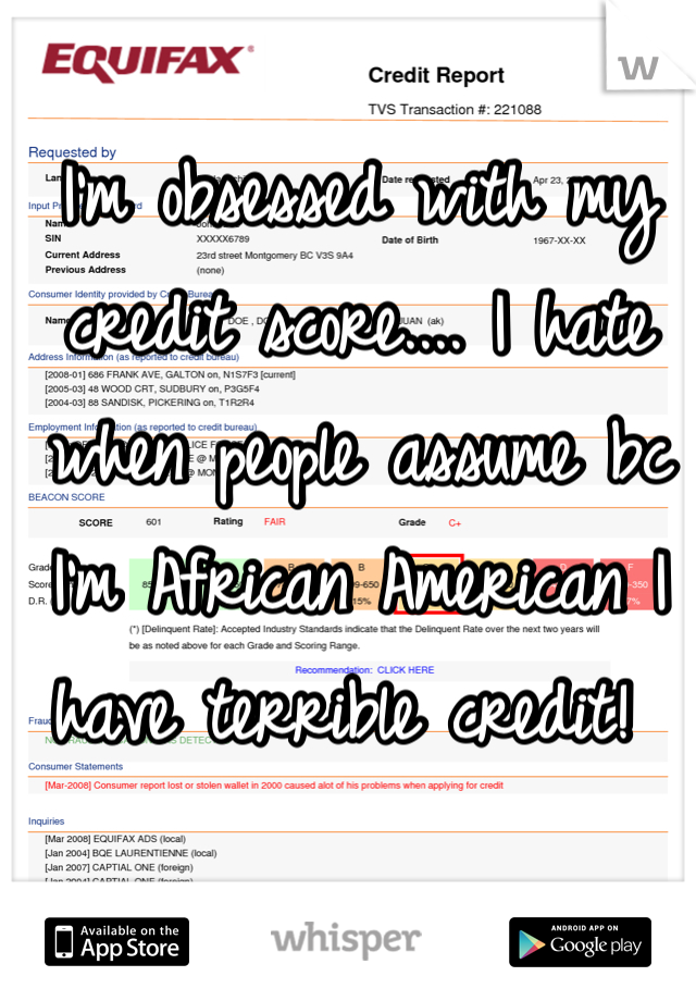 I'm obsessed with my credit score.... I hate when people assume bc I'm African American I have terrible credit!