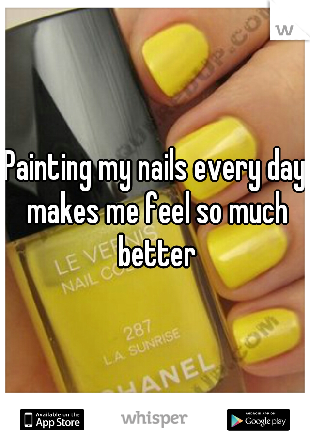 Painting my nails every day makes me feel so much better