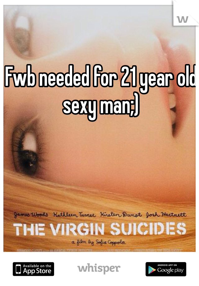 Fwb needed for 21 year old sexy man;)
