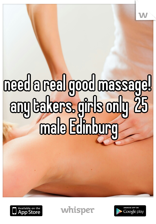 need a real good massage! any takers. girls only  25 male Edinburg
