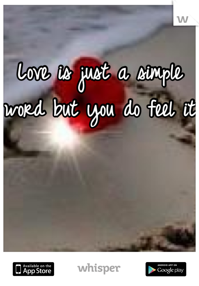Love is just a simple word but you do feel it