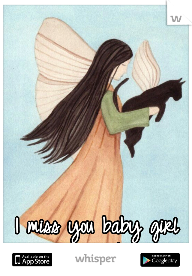 I miss you baby girl see you in heaven
