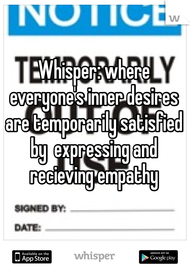 Whisper: where everyone's inner desires are temporarily satisfied by  expressing and recieving empathy