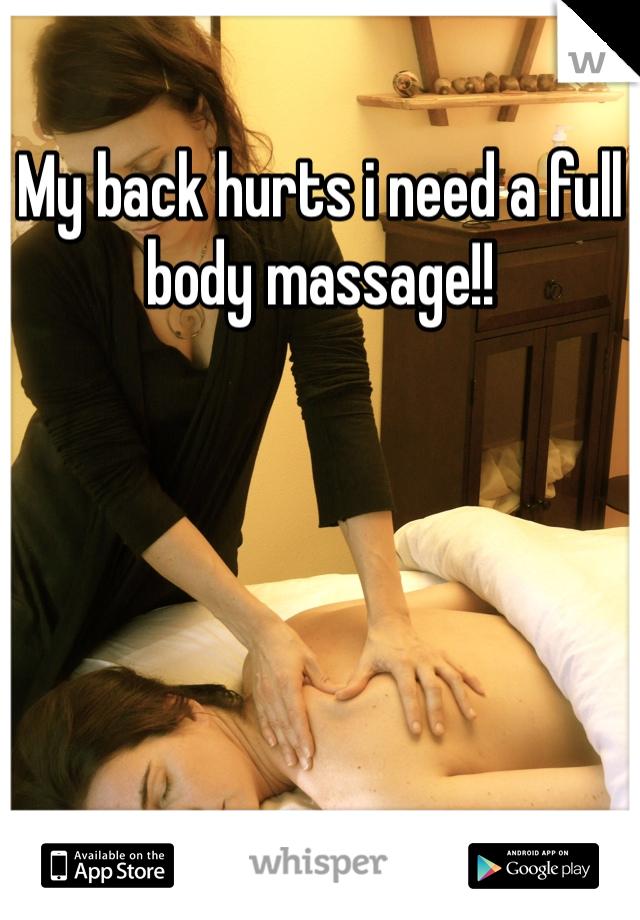 My back hurts i need a full body massage!!