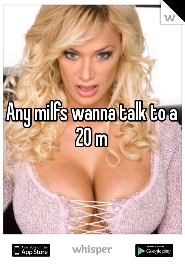Any milfs wanna talk to a 20 m
