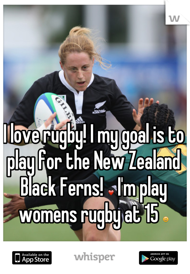 I love rugby! I my goal is to play for the New Zealand Black Ferns! ❤ I'm play womens rugby at 15 😃