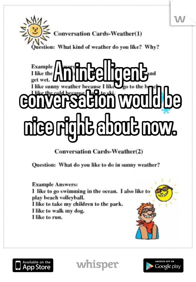 An intelligent conversation would be nice right about now.