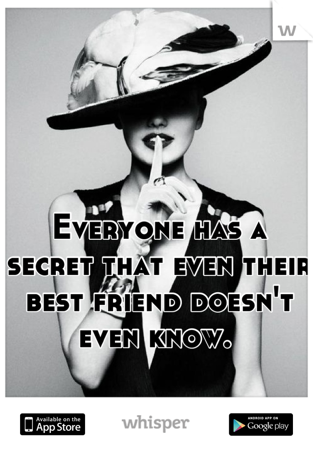 Everyone has a secret that even their best friend doesn't even know.