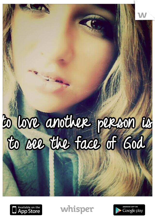 to love another person is to see the face of God