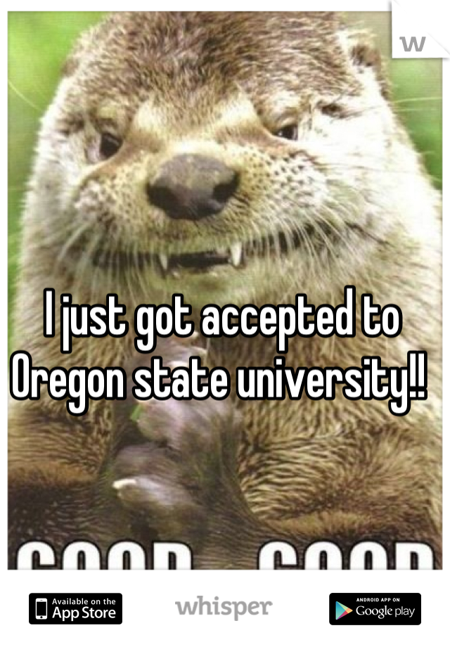 I just got accepted to Oregon state university!!