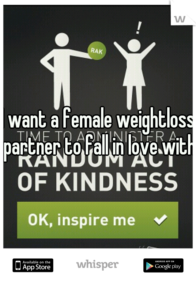 I want a female weightloss partner to fall in love with