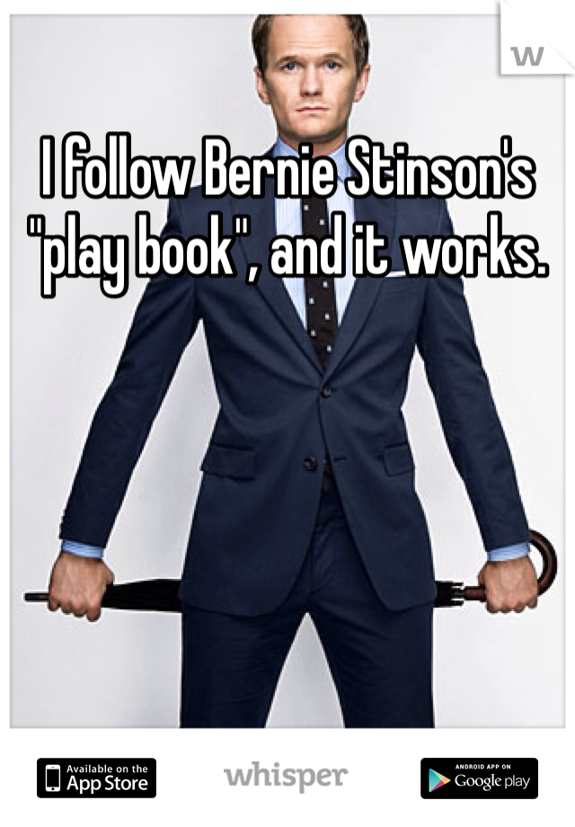 "I follow Bernie Stinson's ""play book"", and it works."