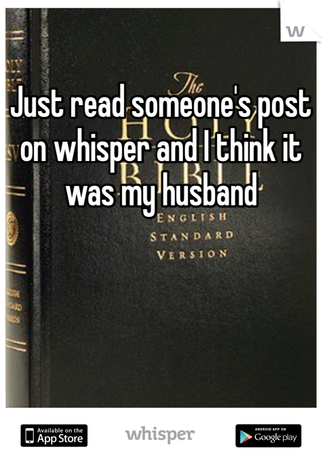 Just read someone's post on whisper and I think it was my husband