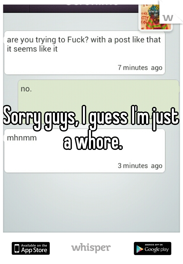 Sorry guys, I guess I'm just a whore.