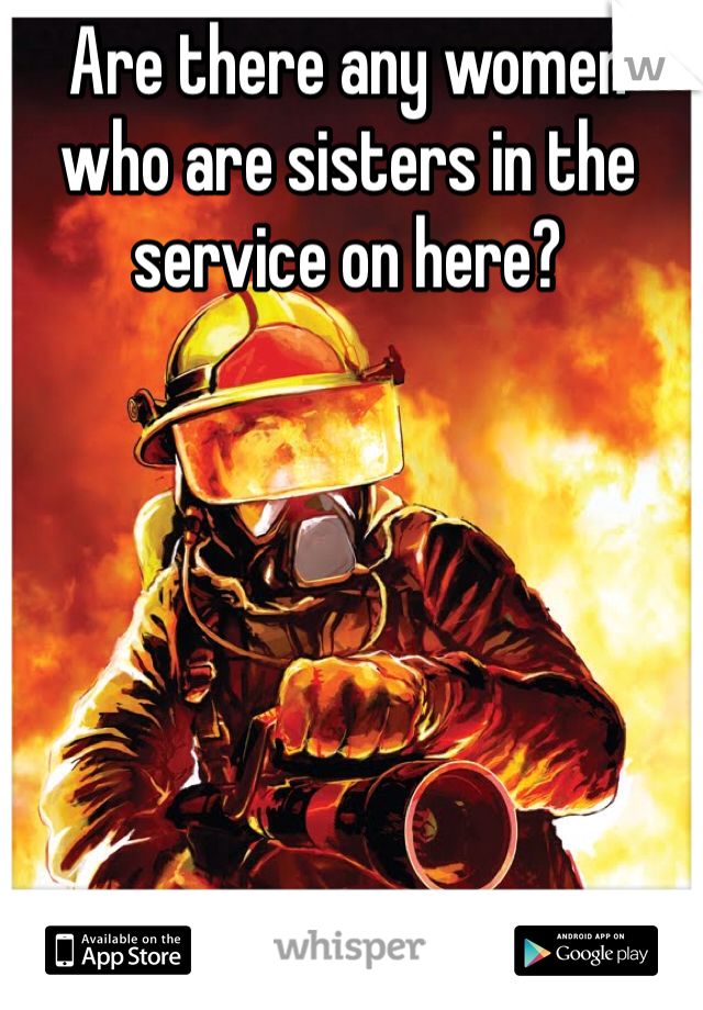 Are there any women who are sisters in the service on here?