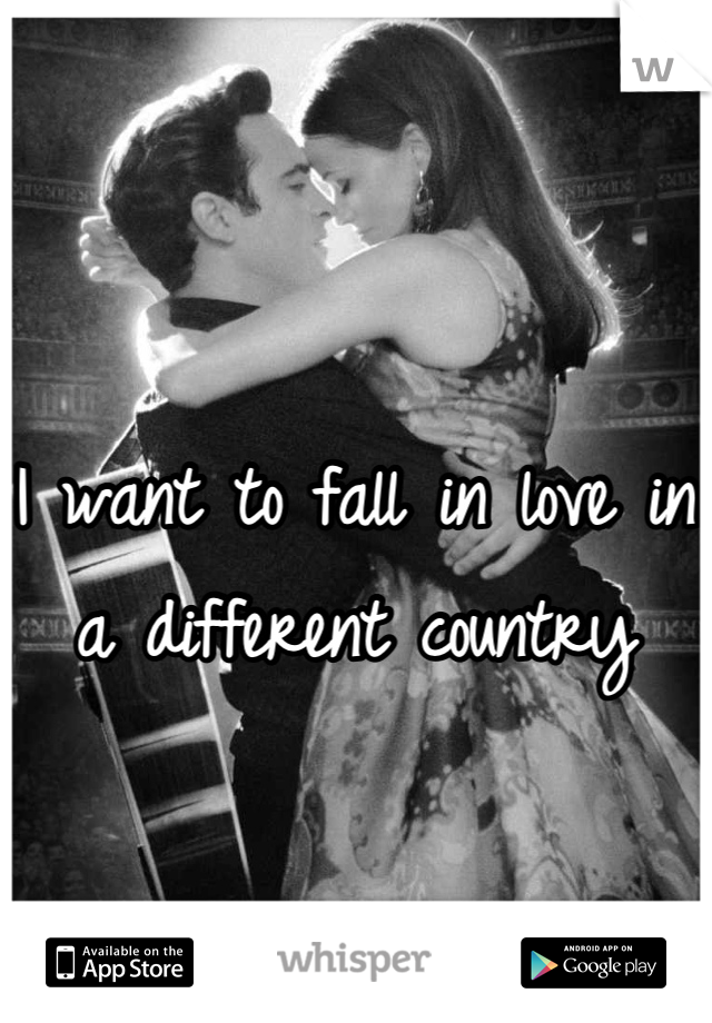I want to fall in love in a different country