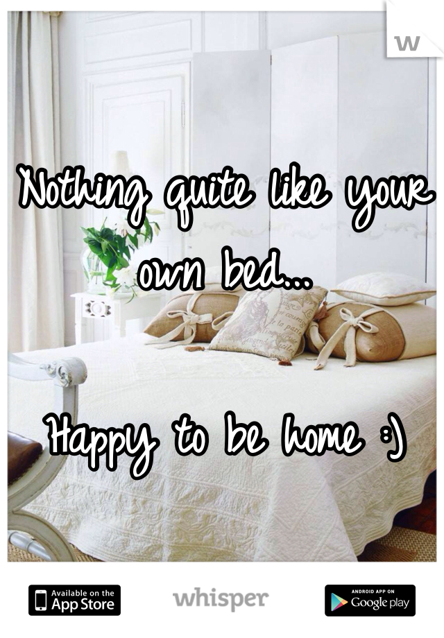 Nothing quite like your own bed...   Happy to be home :)