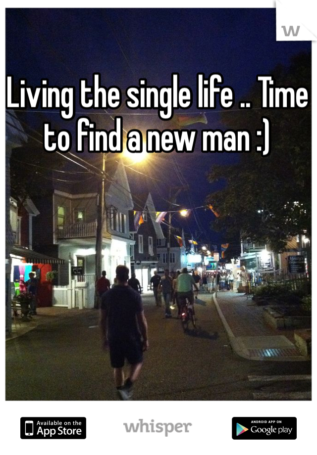 Living the single life .. Time to find a new man :)