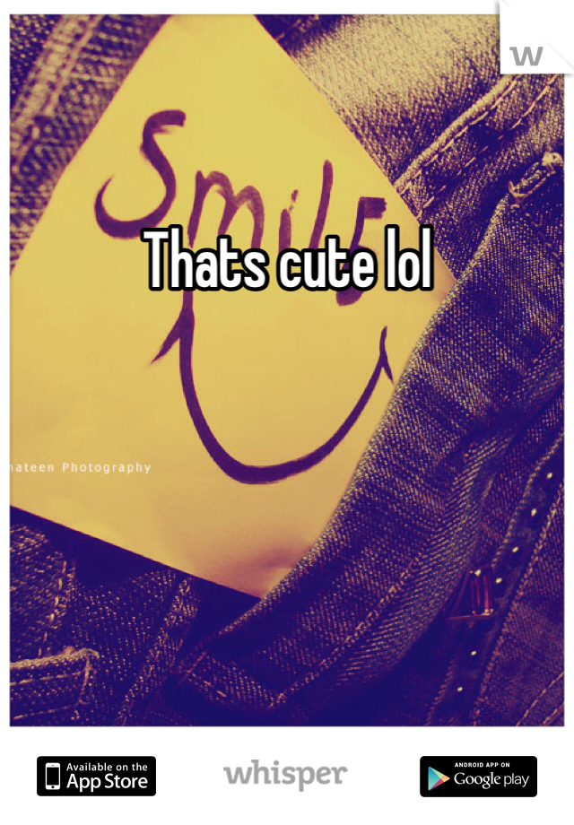 Thats cute lol