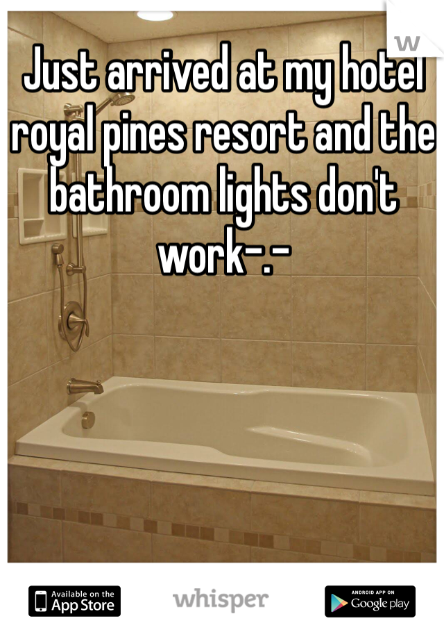 Just arrived at my hotel royal pines resort and the bathroom lights don't work-.-