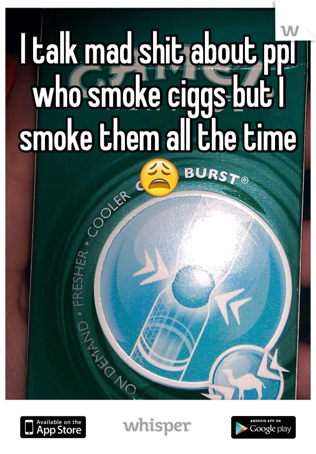 I talk mad shit about ppl who smoke ciggs but I smoke them all the time 😩