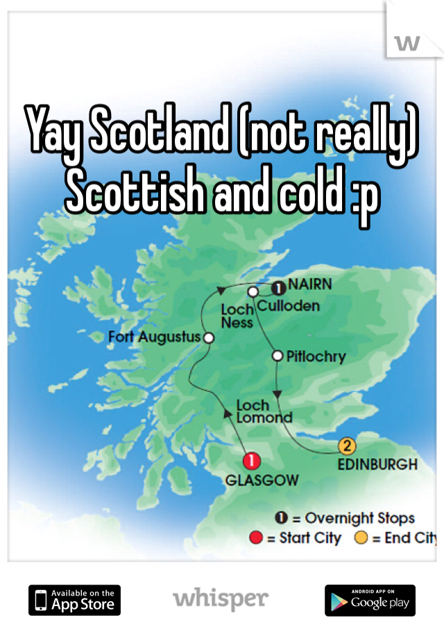 Yay Scotland (not really) Scottish and cold :p