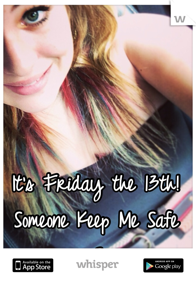 It's Friday the 13th! Someone Keep Me Safe <3
