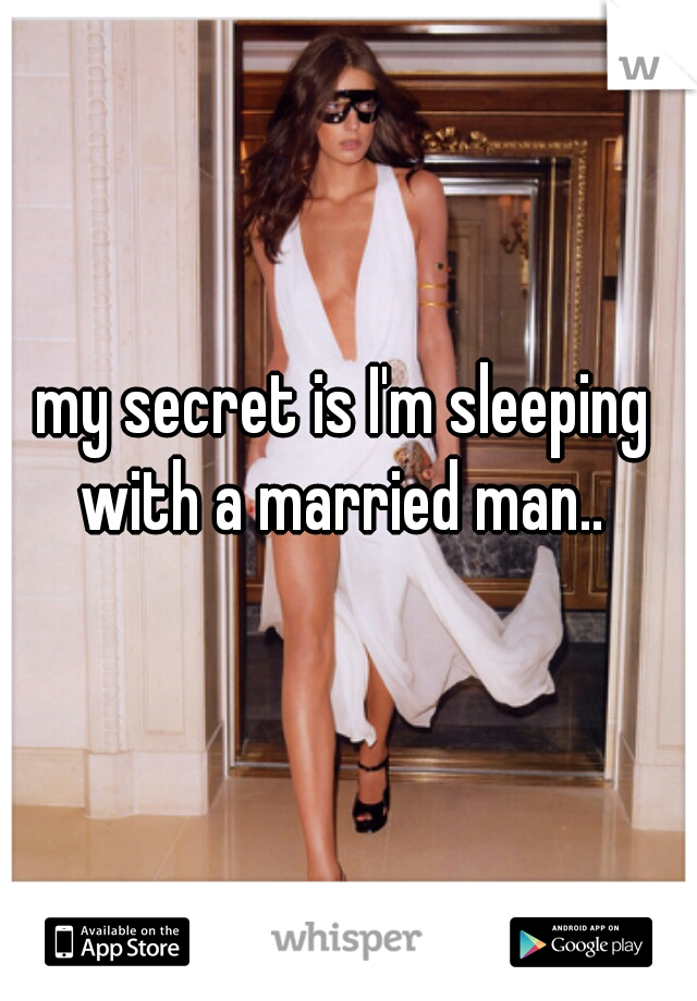 my secret is I'm sleeping with a married man..